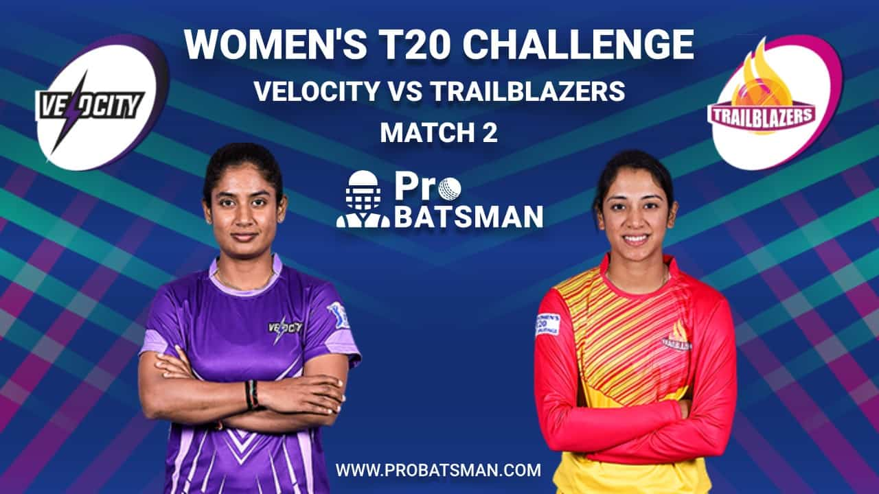 Women's T20 Challenge Dream 11 Fantasy Team: Velocity vs Trailblazers, Probable Playing 11, Pitch Report, Weather Forecast, Captain, Head-to-Head, Squads, Match Updates – November 5, 2020