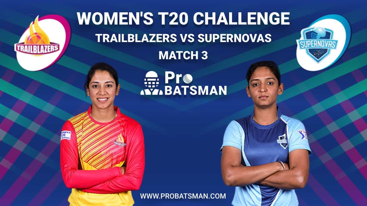 Women's T20 Challenge Dream 11 Fantasy Team: Trailblazers vs Supernovas, Probable Playing 11, Pitch Report, Weather Forecast, Captain, Head-to-Head, Squads, Match Updates – November 6, 2020