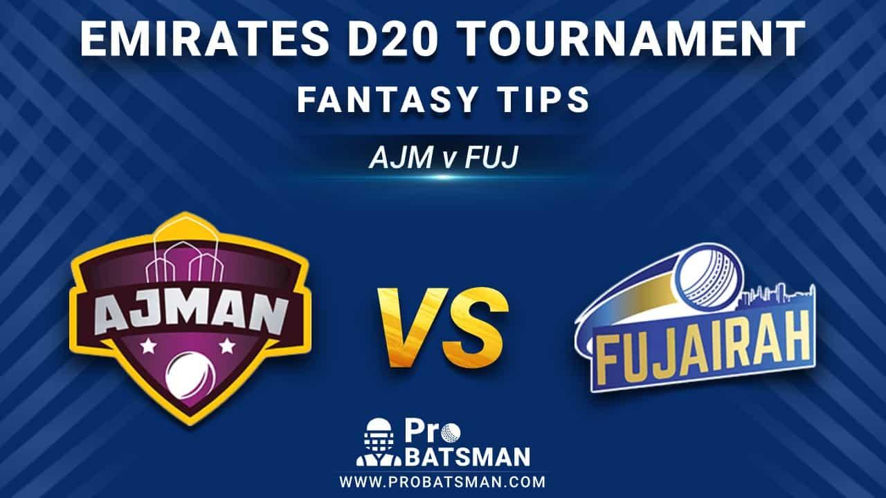 AJM vs FUJ Dream11 Fantasy Prediction: Playing 11, Pitch Report, Weather Forecast, Stats, Squads, Top Picks, Match Updates – Emirates D20 Tournament 2020-21