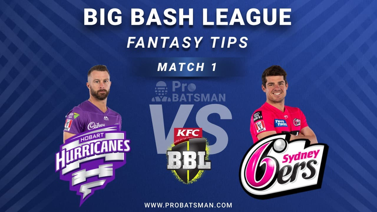 HUR vs SIX Dream11 Fantasy Predictions, Playing 11, Pitch Report, Weather Forecast, Head-to-Head, Squads - BBL 2020-21