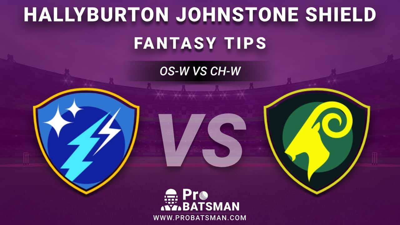 OS-W vs CH-W Dream11 Fantasy Predictions: Playing 11, Pitch Report, Weather Forecast, Stats, Squads, Match Updates – Hallyburton Johnstone Shield 2020-21