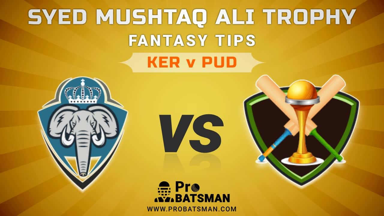 KER vs PUD Dream11 Fantasy Predictions: Playing 11, Pitch Report, Weather Forecast, Match Updates of Elite E Group – Syed Mushtaq Ali Trophy 2021