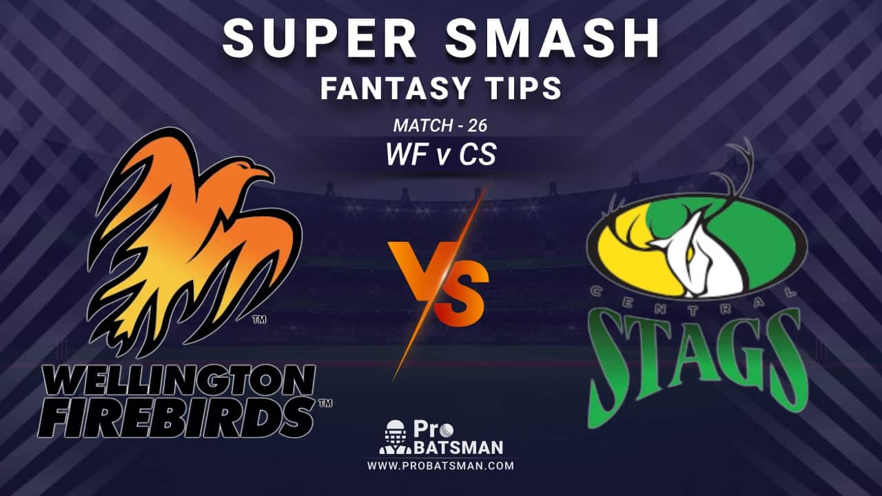 WF vs CS Dream11 Prediction, Fantasy Cricket Tips: Playing XI, Weather, Pitch Report and Injury Update – Super Smash 2020-21, Match 26