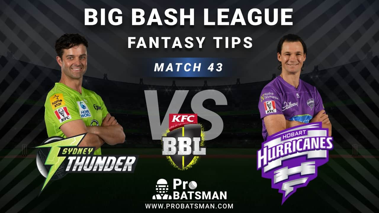 THU vs HUR Dream11 Fantasy Predictions: Playing 11, Pitch Report, Weather Forecast, Head-to-Head, Best Picks, Match Updates – BBL 2020-21