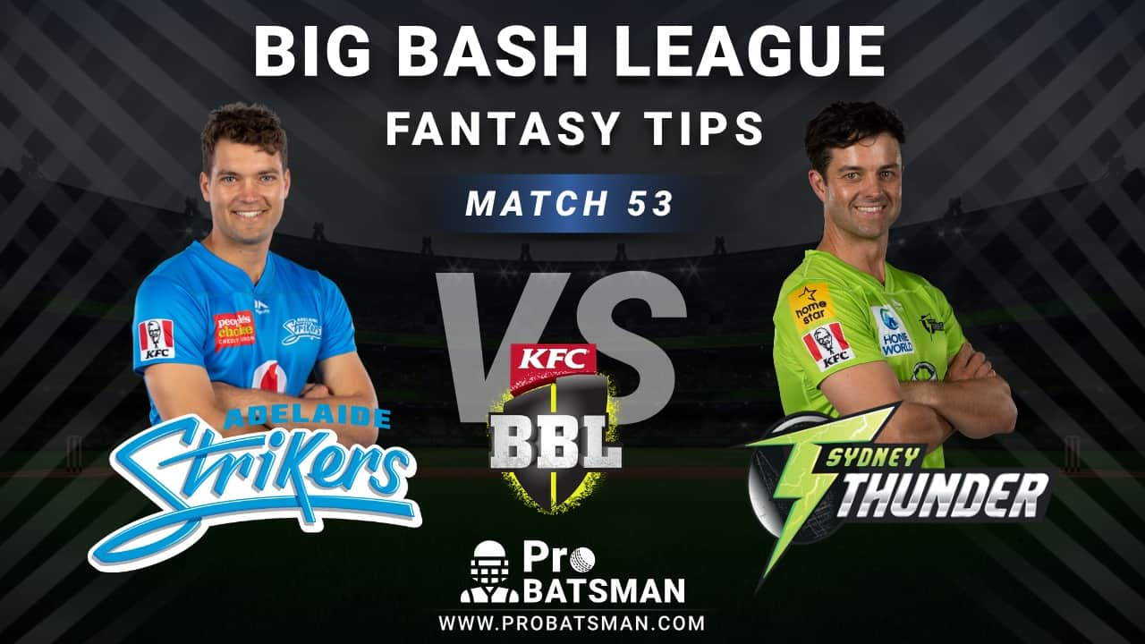 STR vs THU Dream11 Fantasy Predictions: Playing 11, Pitch Report, Weather Forecast, Head-to-Head, Best Picks, Match Updates – BBL 2020-21