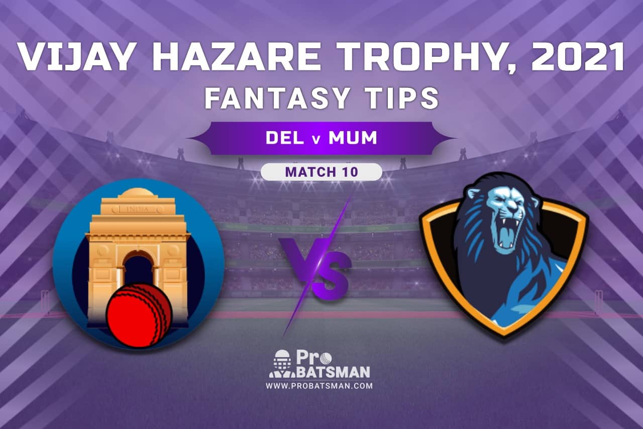 Vijay Hazare Trophy 2021, Group D: DEL vs MUM Dream11 Prediction, Fantasy Cricket Tips, Playing XI, Stats, Pitch Report & Injury Update - Match 10