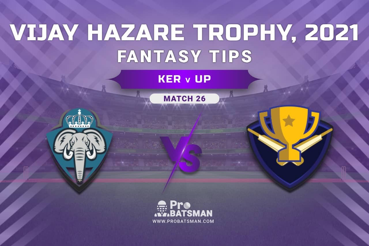 Vijay Hazare Trophy 2021, Group C: KER vs UP Dream11 Prediction, Fantasy Cricket Tips, Playing XI, Stats, Pitch Report & Injury Update - Match 26
