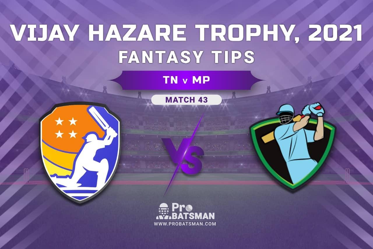 Vijay Hazare Trophy 2021, Group B: TN vs MP Dream11 Prediction, Fantasy Cricket Tips, Playing XI, Stats, Pitch Report & Injury Update - Match 43