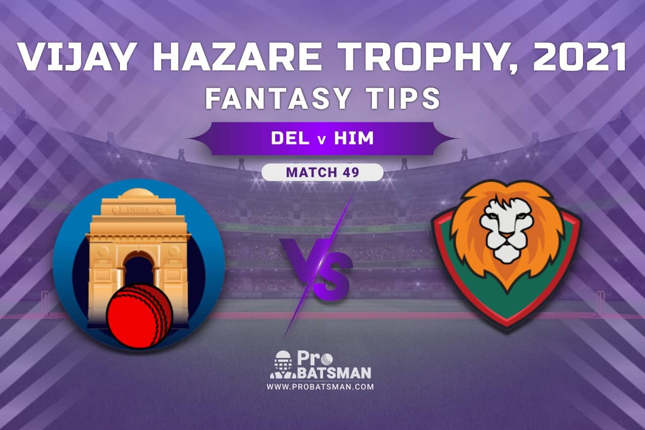 Vijay Hazare Trophy 2021, Group D: DEL vs HIM Dream11 Prediction, Fantasy Cricket Tips, Playing XI, Stats, Pitch Report & Injury Update - Match 49
