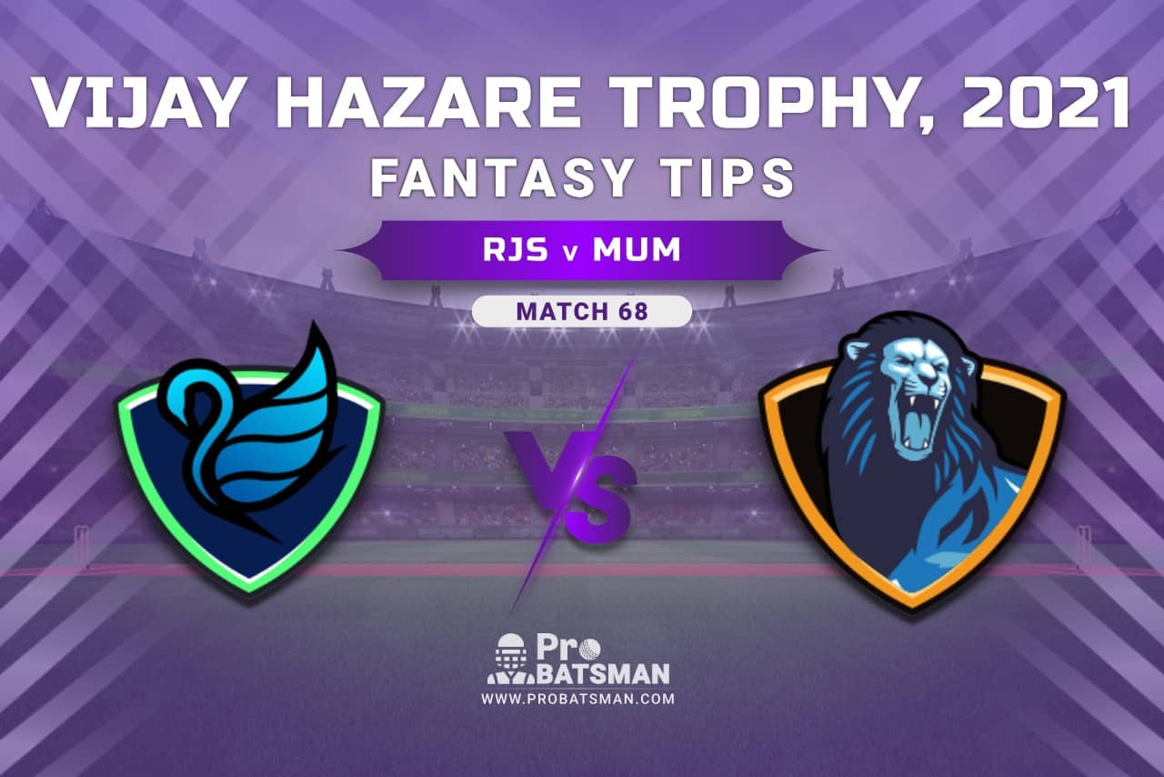 Vijay Hazare Trophy 2021, Group D: RJS vs MUM Dream11 Prediction, Fantasy Cricket Tips, Playing XI, Stats, Pitch Report & Injury Update - Match 68