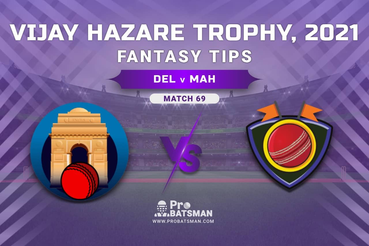 Vijay Hazare Trophy 2021, Group D: DEL vs MAH Dream11 Prediction, Fantasy Cricket Tips, Playing XI, Stats, Pitch Report & Injury Update - Match 69