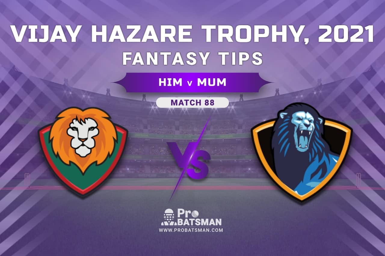 Vijay Hazare Trophy 2021, Group D: HIM vs MUM Dream11 Prediction, Fantasy Cricket Tips, Playing XI, Stats, Pitch Report & Injury Update - Match 88