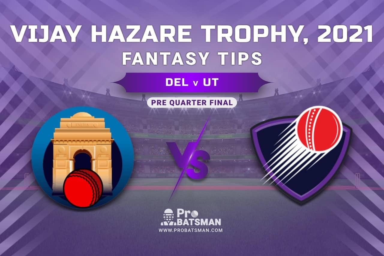 Vijay Hazare Trophy 2021, DEL vs UT Dream11 Prediction, Fantasy Cricket Tips, Playing XI, Stats, Pitch Report & Injury Update - Pre-Quarterfinal