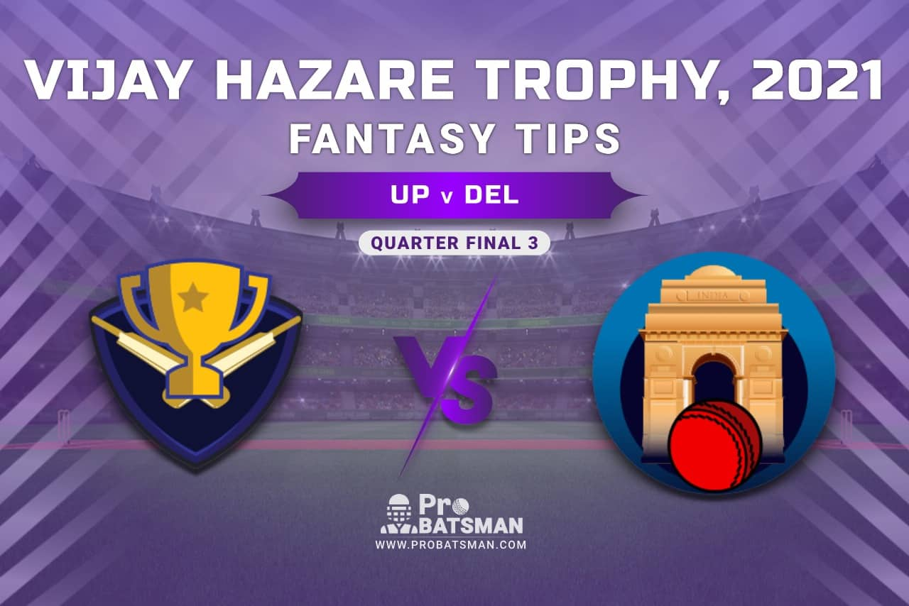 Vijay Hazare Trophy 2021, UP vs DEL Dream11 Prediction, Fantasy Cricket Tips, Playing XI, Stats, Pitch Report & Injury Update - Quarter Final 3