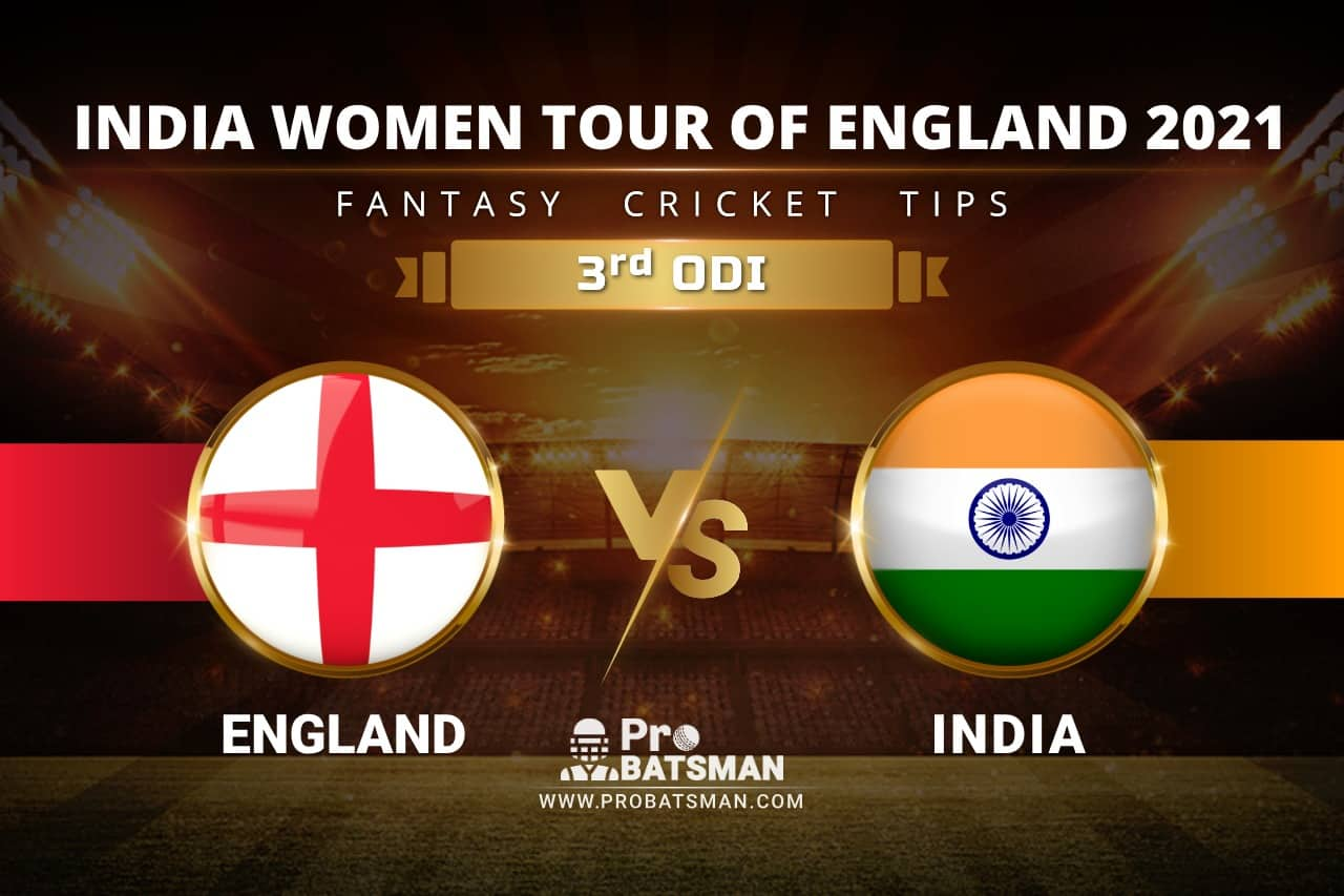 EN-W vs IN-W Dream11 Prediction With Stats, Player Records, Pitch Report of India Women Tour of England 2021 For 3rd ODI