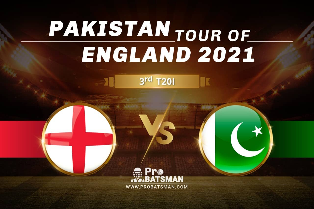 ENG vs PAK Dream11 Prediction With Stats, Pitch Report & Player Record of Pakistan Tour of England, 2021 For 3rd T20I